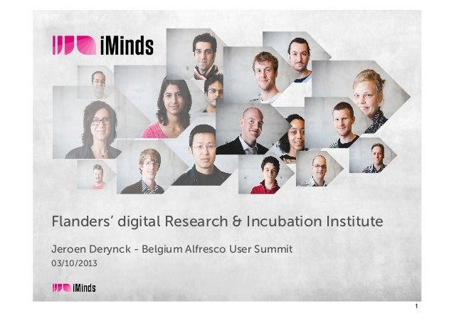 Flanders' digital Research & Incubation Institute Jeroen Derynck - Belgium Alfresco User Summit 03/10/2013 1