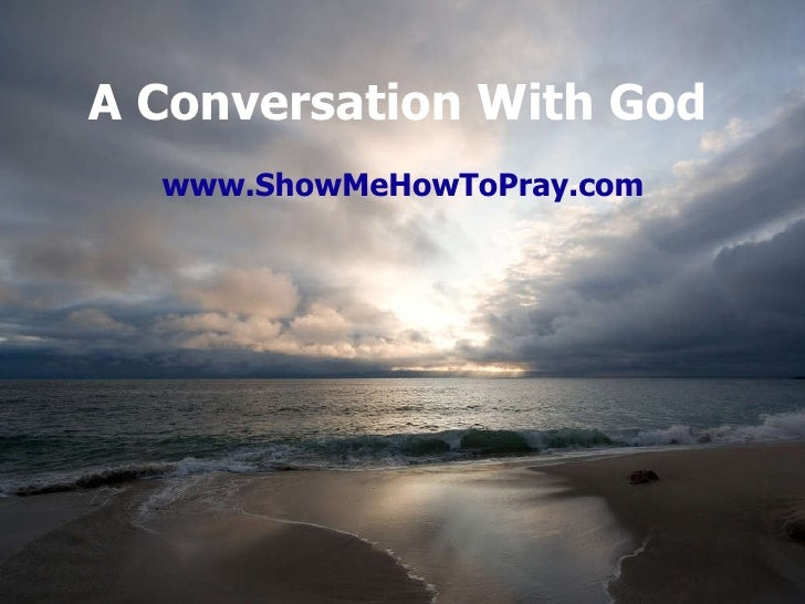 A Conversation With God www.ShowMeHowToPray.com