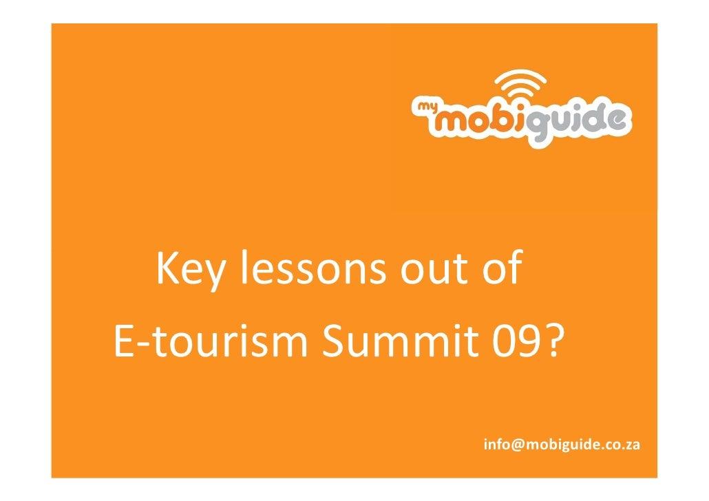 Key lessons out of E-tourism Summit 09?                 info@mobiguide.co.za