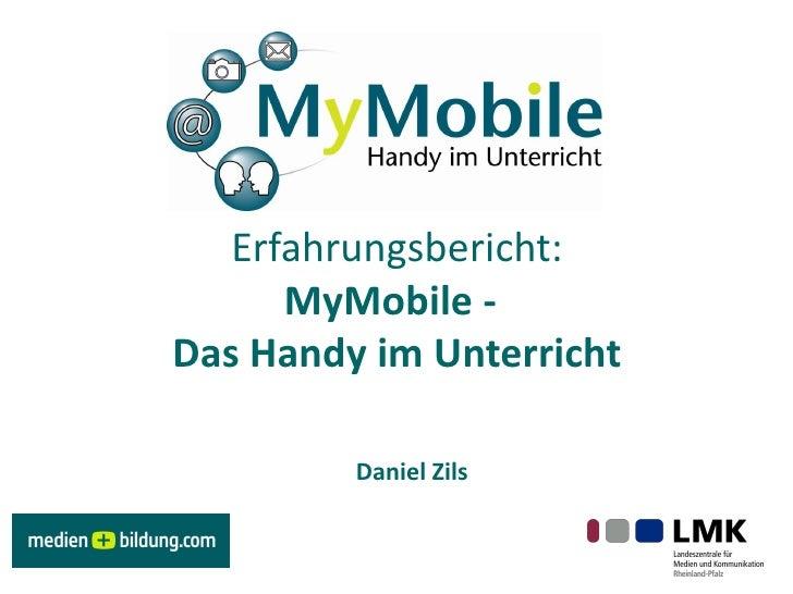Erfahrungsbericht:       MyMobile - Das Handy im Unterricht           Daniel Zils