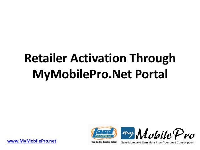 Retailer Activation Through       MyMobilePro.Net Portalwww.MyMobilePro.net
