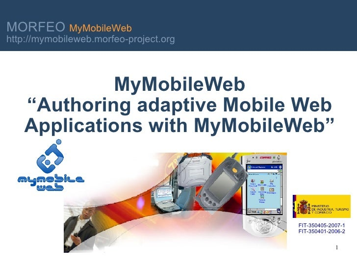 "MyMobileWeb ""Authoring adaptive Mobile Web Applications with MyMobileWeb"" FIT-350405-2007-1 FIT-350401-2006-2"