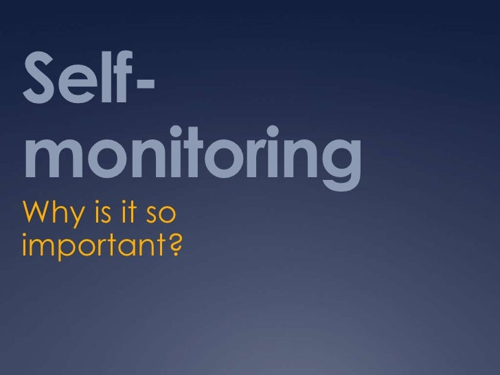 Self-monitoring<br />Why is it so important?<br />