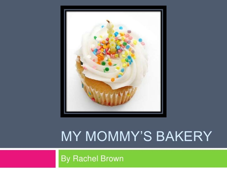 My Mommy's Bakery<br />By Rachel Brown<br />
