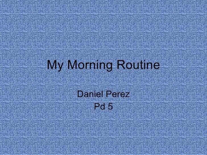 My Morning Routine Daniel Perez Pd 5