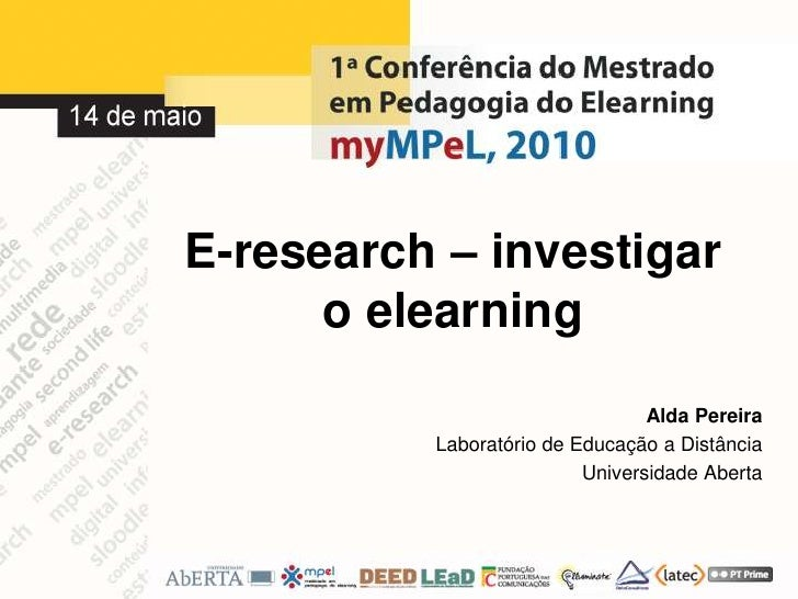 E-research– investigar o elearning<br />Alda Pereira<br />Laboratório de Educação a Distância<br />Universidade Aberta<br />