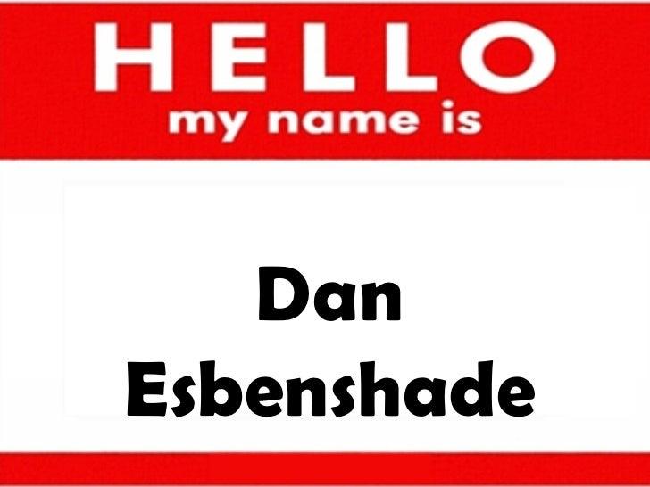 My Name Is   Dan Esbenshade