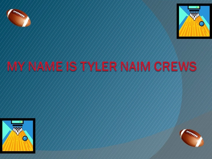 My name is tyler naim crews
