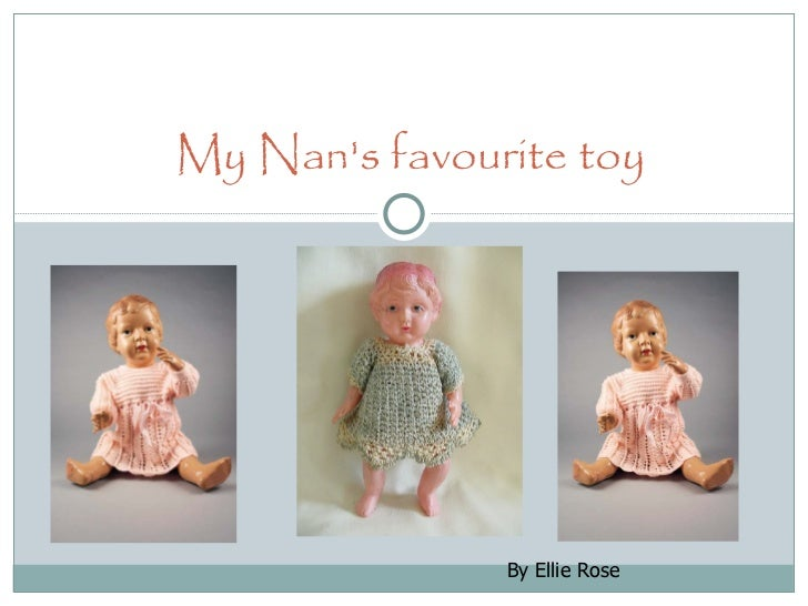 My Nan's favourite toy By Ellie  R ose