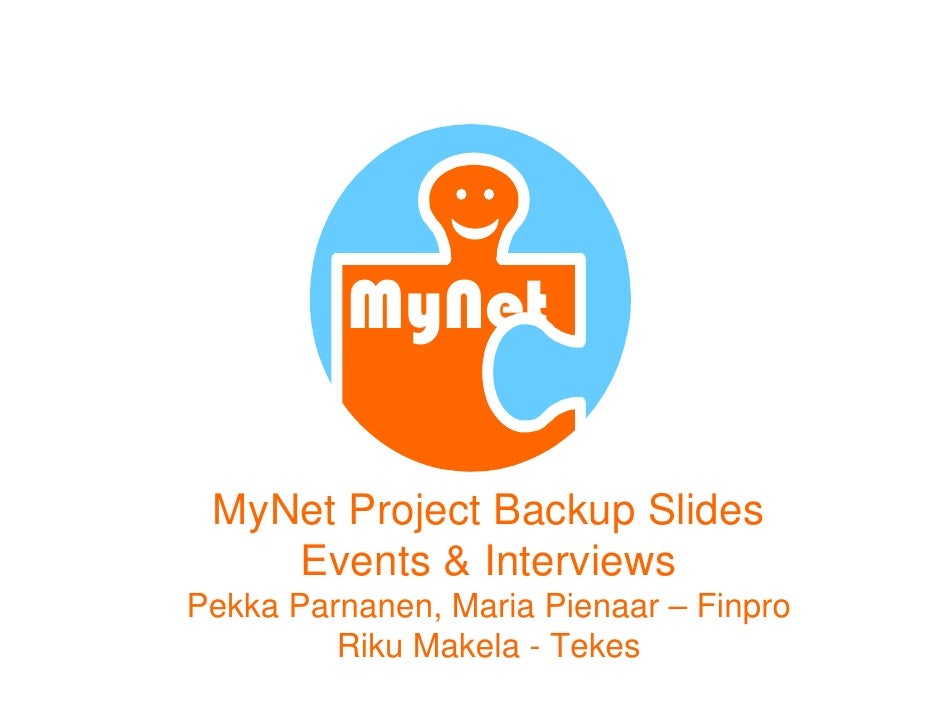 MyNet   MyNet Project Backup Slides     Events & Interviews Pekka Parnanen, Maria Pienaar – Finpro          Riku Makela - ...