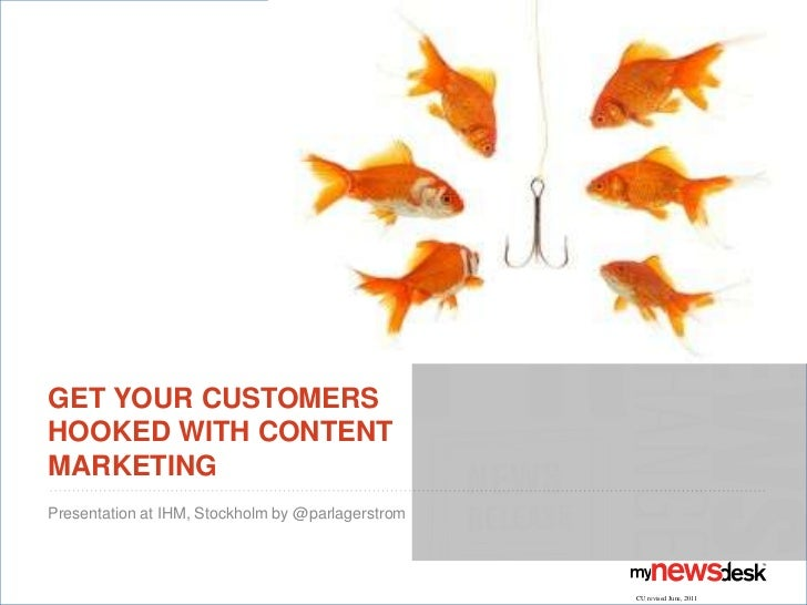 Get yourcustomershookedwithContentMarketing<br />Presentation at IHM, Stockholm by @parlagerstrom<br />CU revised June, 20...