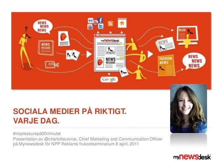 sociala medier på riktigt. Varje dag.  <br />#nopressurepå30minuter<br />Presentation av @charlotteulvros, Chief Marketing...