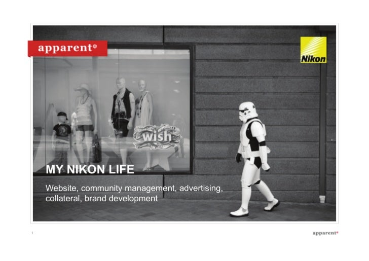 MY NIKON LIFE     Website, community management, advertising,     collateral, brand development   1