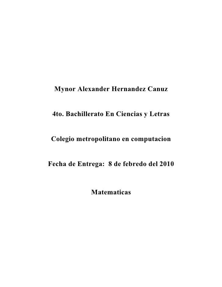 Mynor Alexander Hernandez Canuz    4to. Bachillerato En Ciencias y Letras   Colegio metropolitano en computacion   Fecha d...