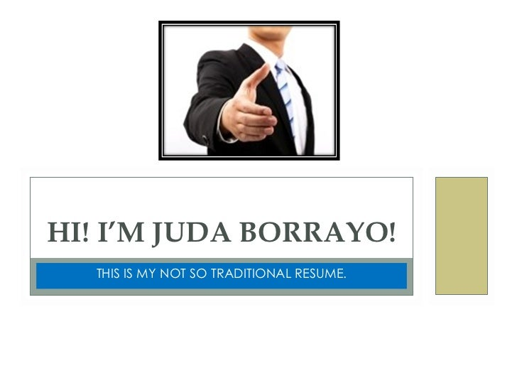 THIS IS MY NOT SO TRADITIONAL RESUME. HI! I'M JUDA BORRAYO!