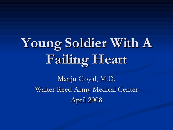 Young Soldier With A Failing Heart Manju Goyal, M.D. Walter Reed Army Medical Center April 2008