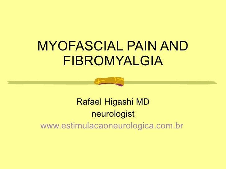 MYOFASCIAL PAIN AND FIBROMYALGIA Rafael Higashi MD neurologist www.estimulacaoneurologica.com.br