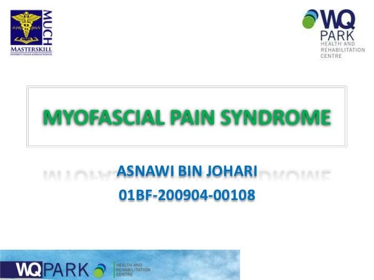 MYOFASCIAL PAIN SYNDROME      ASNAWI BIN JOHARI      01BF-200904-00108