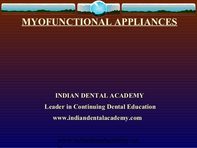 MYOFUNCTIONAL APPLIANCES      INDIAN DENTAL ACADEMY   Leader in Continuing Dental Education     www.indiandentalacademy.co...