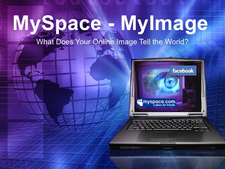 MySpace - MyImage What Does Your Online Image Tell the World?