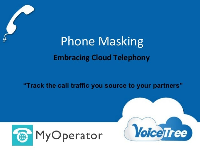 """Phone Masking Embracing Cloud Telephony """"Track the call traffic you source to your partners"""""""