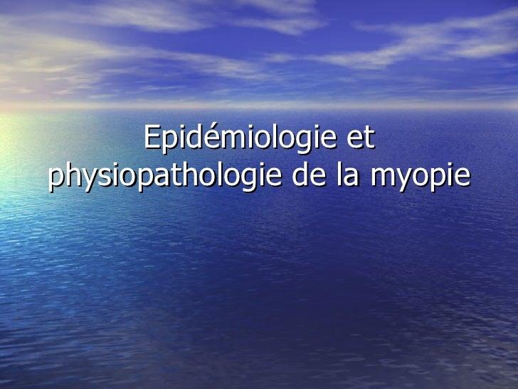 Epidémiologie etphysiopathologie de la myopie