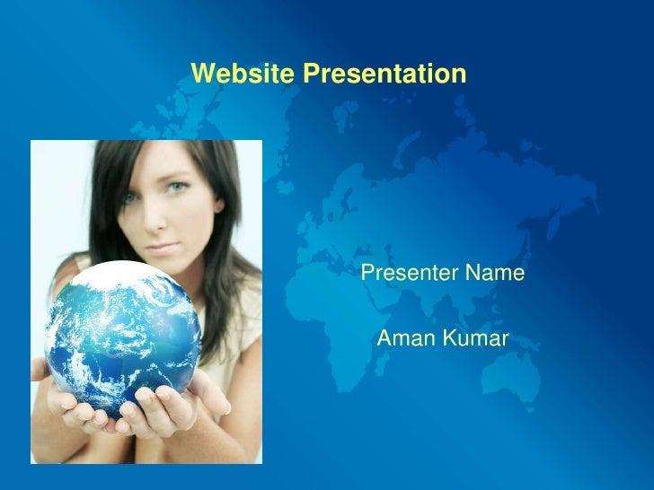 Website Presentation<br />Presenter Name<br />Aman Kumar<br />