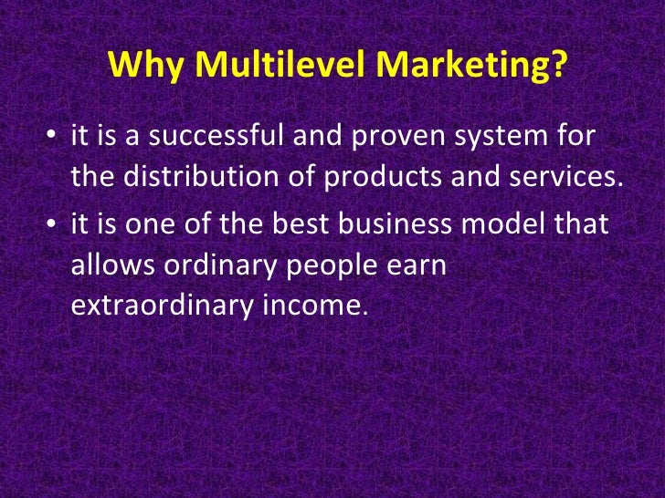 Why Multilevel Marketing?<br />it is a successful and proven system for the distribution of products and services.<br />it...