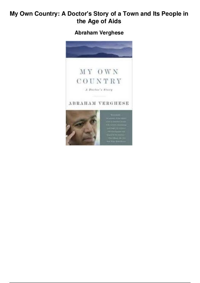my own country My own country by abraham verghese about the book the questions, discussion topics, and author biography that follow are intended to enhance your group's reading of.