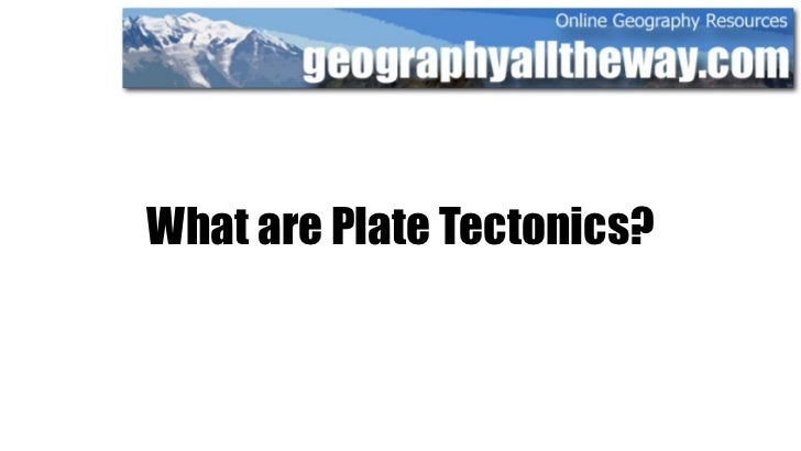 What are Plate Tectonics?