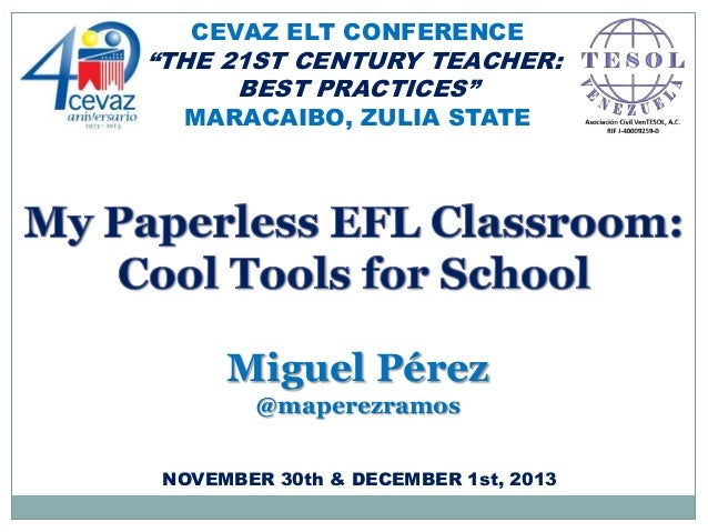 "CEVAZ ELT CONFERENCE  ""THE 21ST CENTURY TEACHER: BEST PRACTICES"" MARACAIBO, ZULIA STATE  Miguel Pérez @maperezramos NOVEMB..."