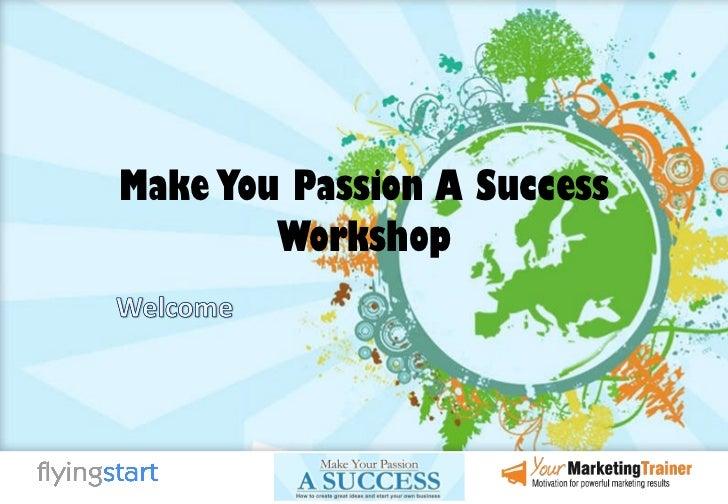 Make You Passion A Success Workshop