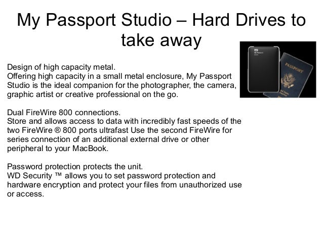 My Passport Studio – Hard Drives to take away Design of high capacity metal. Offering high capacity in a small metal enclo...