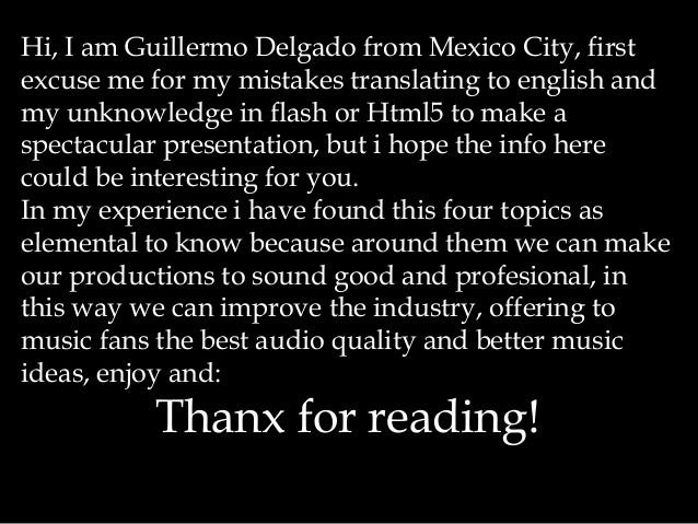 Hi, I am Guillermo Delgado from Mexico City, first excuse me for my mistakes translating to english and my unknowledge in ...