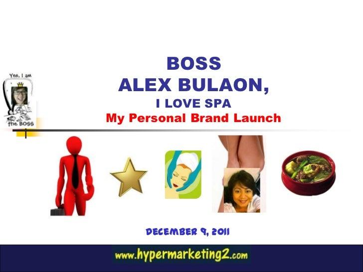 BOSS ALEX BULAON,       I LOVE SPAMy Personal Brand Launch     December 9, 2011