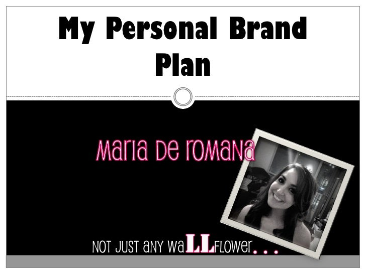My Personal Brand       Plan       Not just any Wa   flower