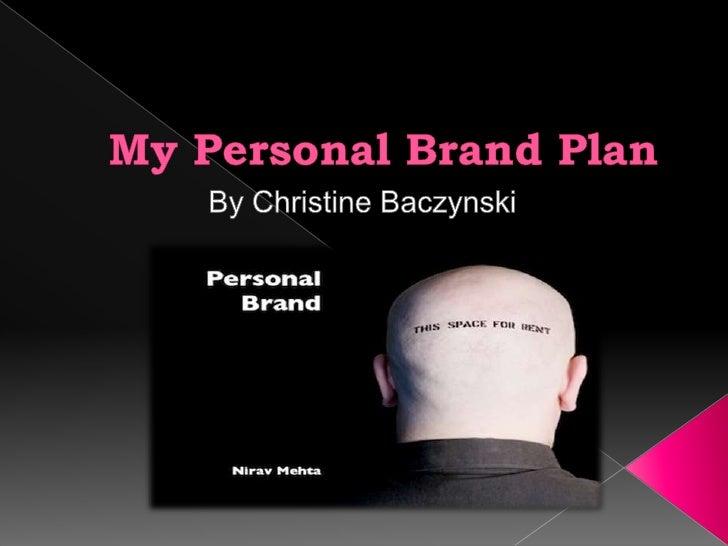 My Personal Brand Plan<br />By Christine Baczynski<br />