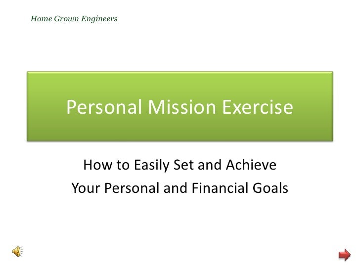 Home Grown Engineers<br />Personal Mission Exercise<br />How to Easily Set and Achieve<br />Your Personal and Financial Go...