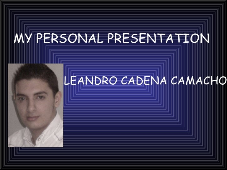 MY PERSONAL PRESENTATION   LEANDRO CADENA CAMACHO