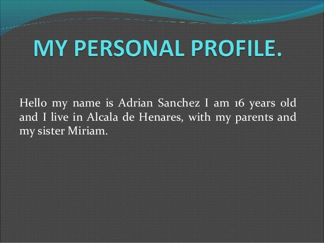Hello my name is Adrian Sanchez I am 16 years oldand I live in Alcala de Henares, with my parents andmy sister Miriam.
