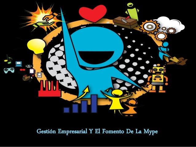 Gestión Empresarial Y El Fomento De La Mype Mg. Ingrid R. Rodríguez Ch.