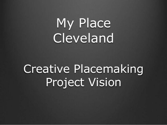 My Place    ClevelandCreative Placemaking   Project Vision