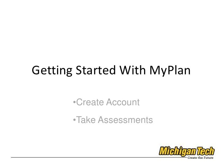 Getting Started With MyPlan<br /><ul><li>Create Account