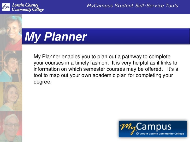 MyCampus Student Self-Service ToolsMy Planner My Planner enables you to plan out a pathway to complete your courses in a t...