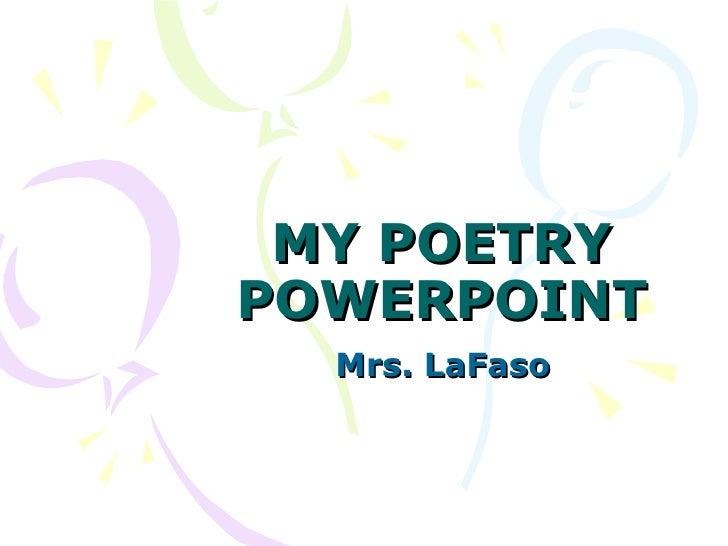MY POETRY POWERPOINT Mrs. LaFaso