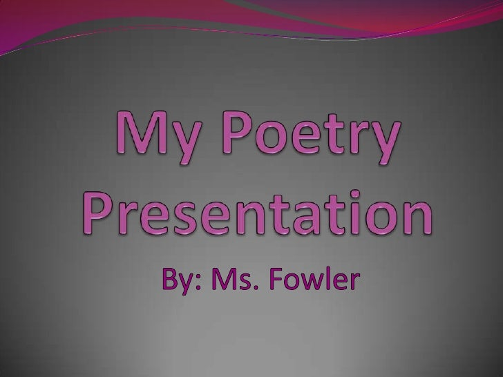 My Poetry Presentation <br />By: Ms. Fowler<br />