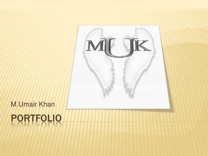 Portfolio<br />M.Umair Khan<br />