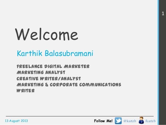 Welcome Karthik Balasubramani Freelance Digital Marketer Marketing Analyst Creative Writer/Analyst Marketing & Corporate C...