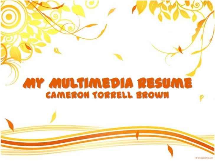 My Multimedia Resume  Cameron Torrell Brown