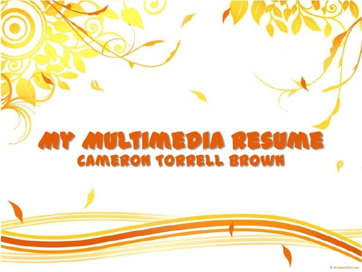 My Multimedia Resume  Cameron Torrell Brown